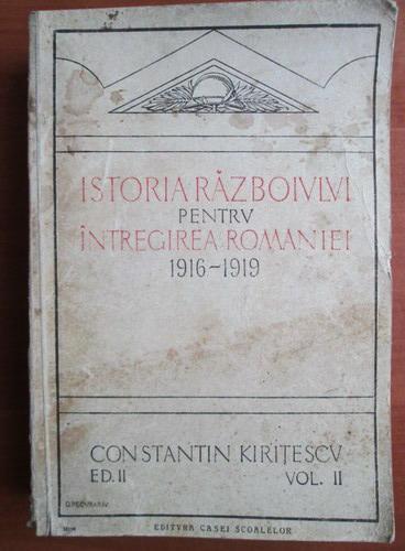 Anticariat: Constantin Kiritescu - Istoria razboiului pentru intregirea Romaniei 1916-1919 (volumul 2)