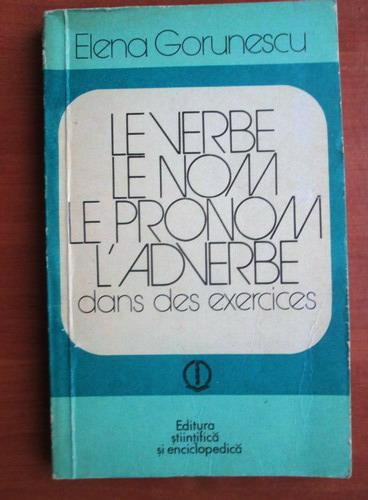 Anticariat: Elena Gorunescu - Le verbe le nom le pronom l`adverbe dans des exercices