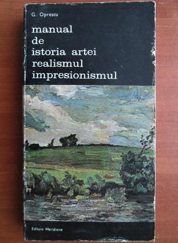 Anticariat: George Oprescu - Manual de istoria artei. Realismul, Impresionismul