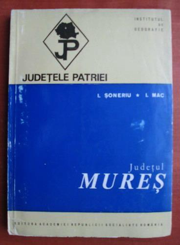 Anticariat: I. Soneriu - Judetul Mures (colectia Judetele Patriei)