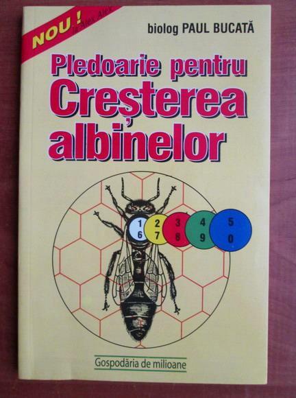 Anticariat: Paul Bucata - Pledoarie pentru cresterea albinelor