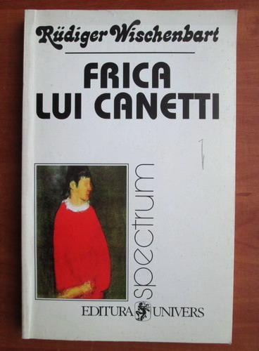 Anticariat: Rudiger Wischenbart - Frica lui Canetti