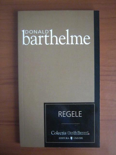 Anticariat: Donald Barthelme - Regele (Cotidianul)