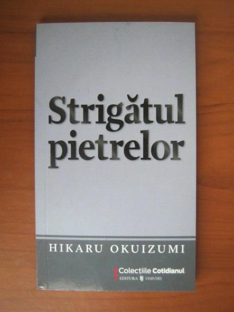 Anticariat: Hikaru Okuizumi - Strigatul pietrelor (Cotidianul)