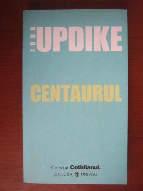 Anticariat: John Updike - Centaurul (Cotidianul)