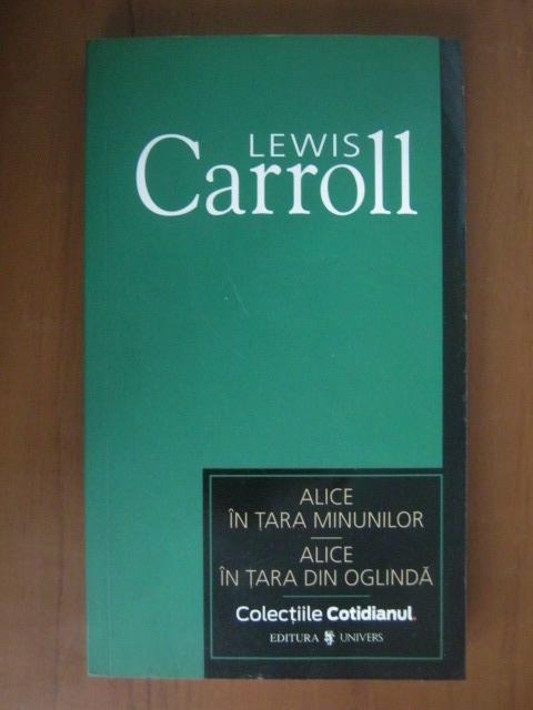 Anticariat: Lewis Carroll - Alice in Tara Minunilor. Alice in Tara din Oglinda (Cotidianul)