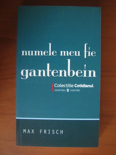 Anticariat: Max Frisch - Numele meu fie Gantenbein (Cotidianul)