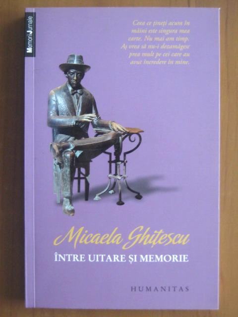 Anticariat: Micaela Ghitescu - Intre uitare si memorie