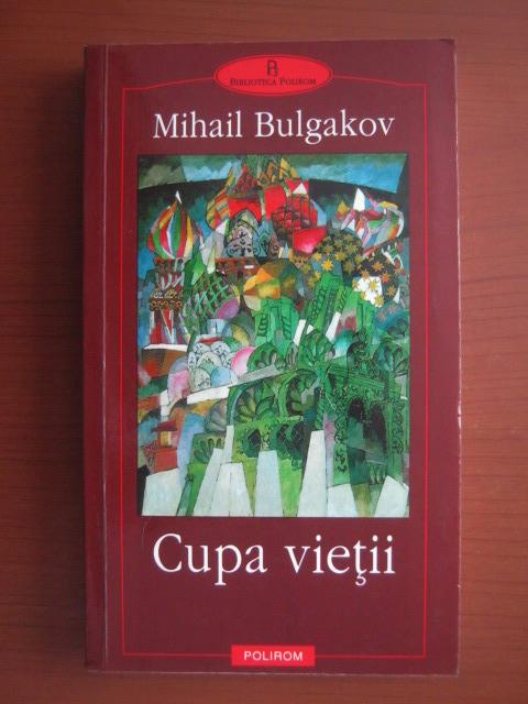 Anticariat: Mihail Bulgakov - Cupa vietii