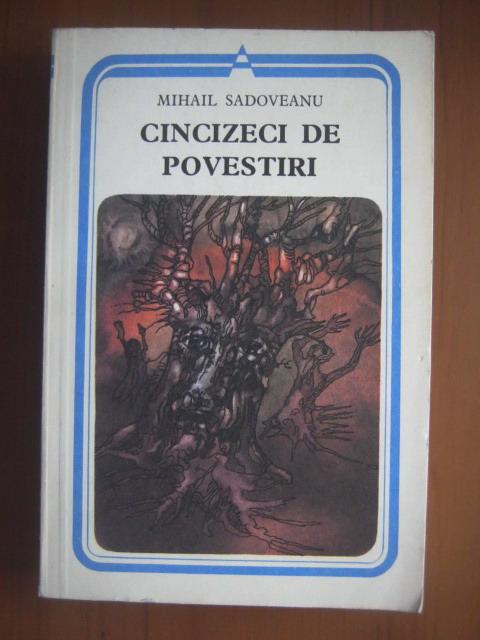 Anticariat: Mihail Sadoveanu - Cincizeci de povestiri