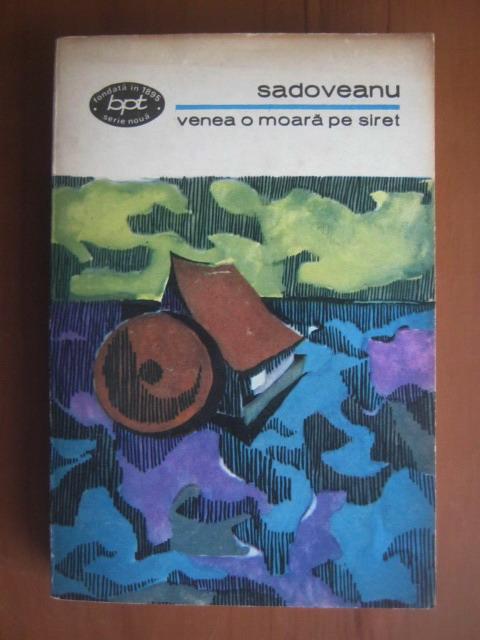 Anticariat: Mihail Sadoveanu - Venea o moara pe Siret