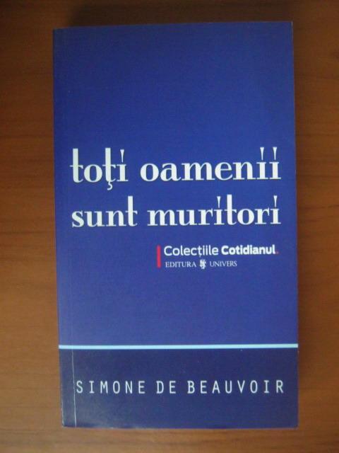 Anticariat: Simone de Beauvoir - Toti oamenii sunt muritori (Cotidianul)