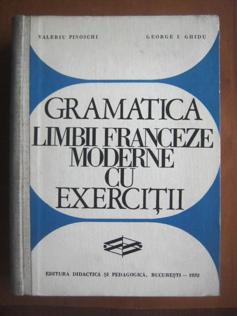 Anticariat: Valeriu Pisoschi - Gramatica limbii franceze moderne cu exercitii