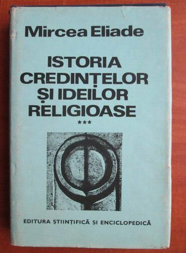 Anticariat: Mircea Eliade - Istoria credintelor si ideilor religioase, volumul 3. De la Mahomed la epoca Reformelor