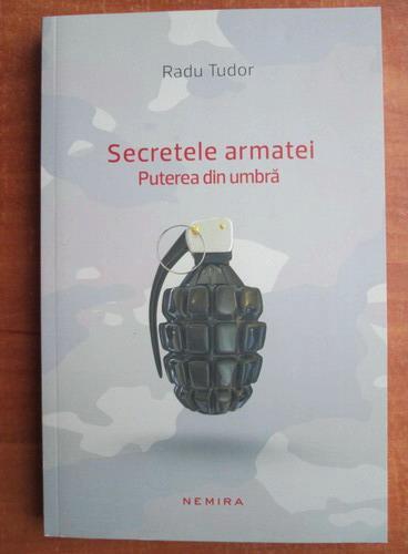 Anticariat: Radu Tudor - Secretele armatei. Puterea din umbra