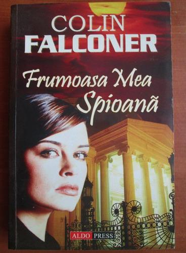 Anticariat: Colin Falconer - Frumoasa mea spioana
