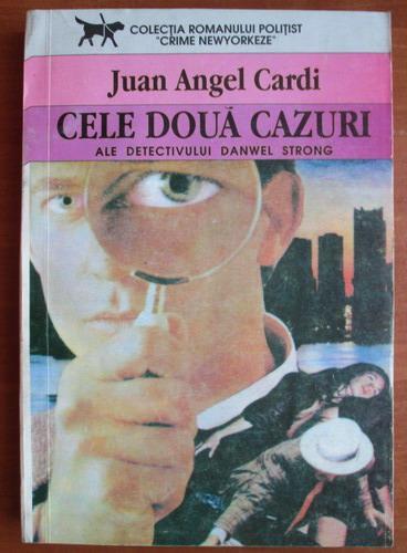 Anticariat: Juan Angel Cardi - Cele doua cazuri ale detectivului Danwel Strong
