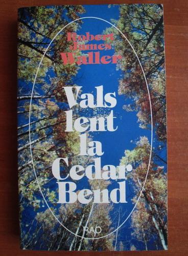 Anticariat: Robert James Waller - Vals lent la Cedar Bend