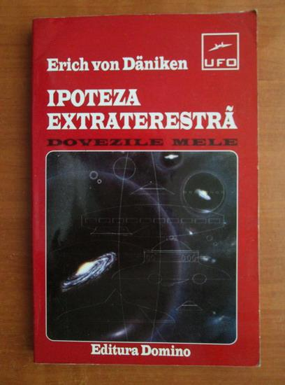 Anticariat: Erich Von Daniken - Ipoteza extraterestra. Dovezile mele