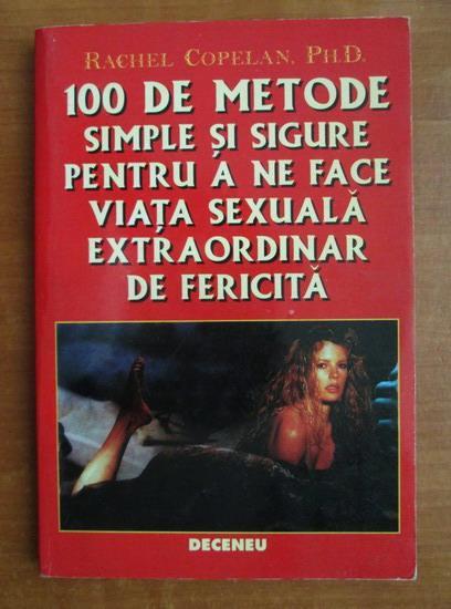 Anticariat: Rachel Copelan - 100 de metode simple si sigure pentru a ne face viata sexuala extraordinar de fericita