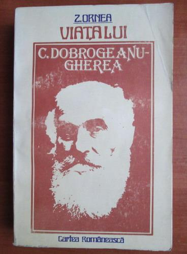 Anticariat: Zigu Ornea - Viata lui C. Dobrogeanu-Gherea