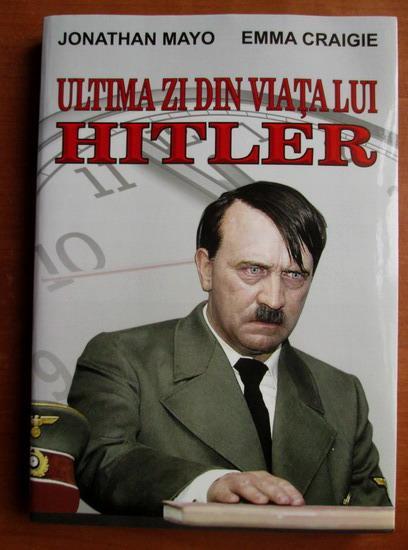 Anticariat: Jonathan Mayo - Ultima zi din viata lui Hitler