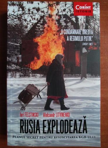 Anticariat: Iuri Felstinski - Rusia explodeaza. Planul secret pentru resuscitarea KGB-ului