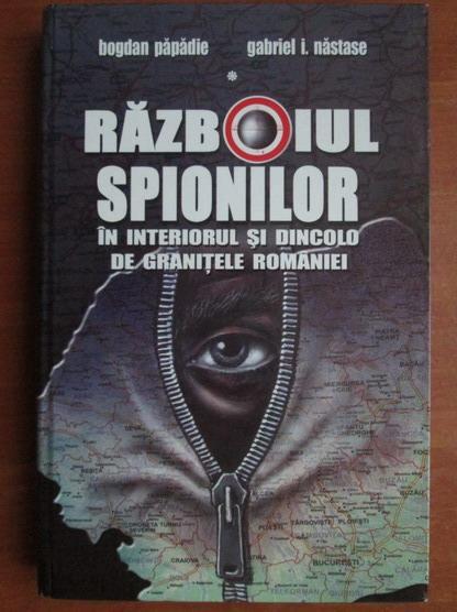 Anticariat: Bogdan Papadie - Razboiul spionilor in interiorul si dincolo de granitele Romaniei
