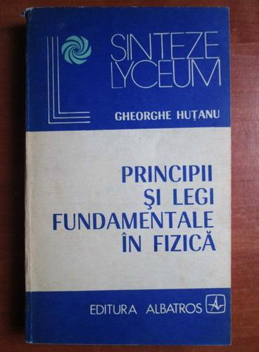 Anticariat: Gheorghe Hutanu - Principii si legi fundamentale in fizica