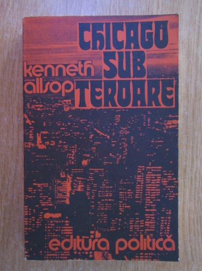 Anticariat: Kenneth Allsop - Chicago sub teroare