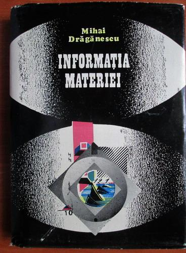 Anticariat: Mihai Draganescu - Informatia materiei