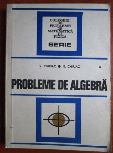 Anticariat: V. Chiriac - Probleme de algebra