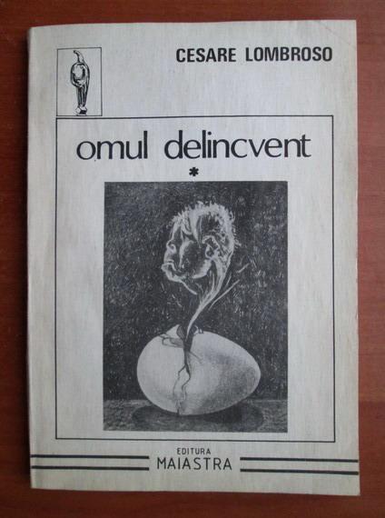 Anticariat: Cesare Lombroso - Omul delincvent (volumul 1)