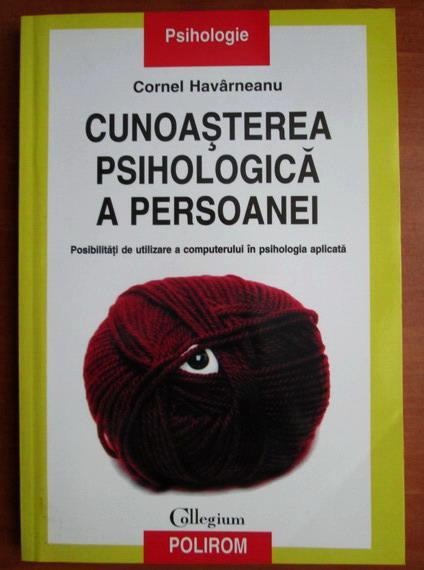Anticariat: Cornel Havarneanu - Cunoasterea psihologica a persoanei