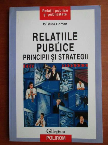 Anticariat: Cristina Coman - Relatiile publice. Principii si strategii