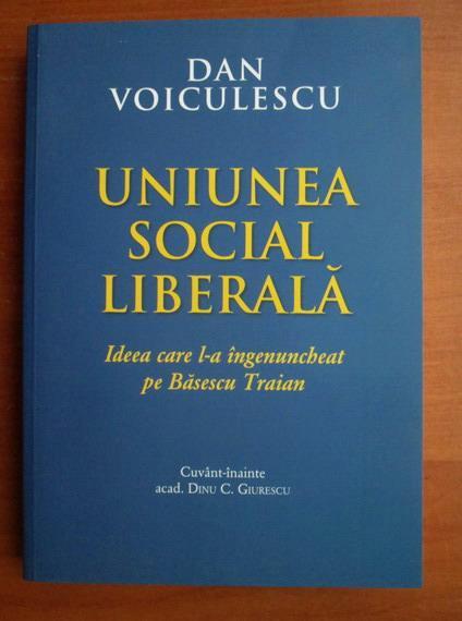 Anticariat: Dan Voiculescu - Uniunea Social Liberala. Ideea care l-a ingenuncheat pe Basescu Traian