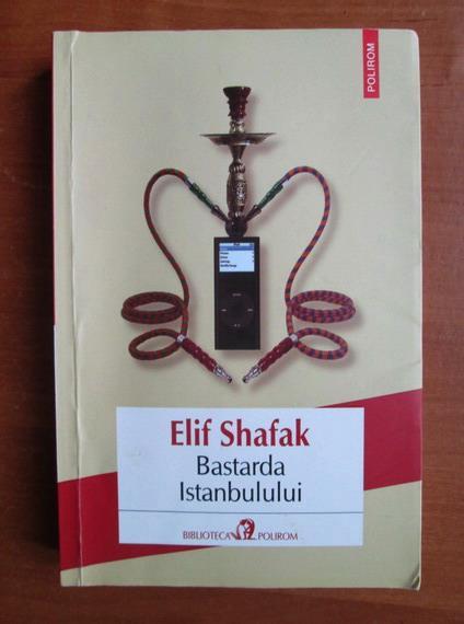Anticariat: Elif Shafak - Bastarda Istanbului