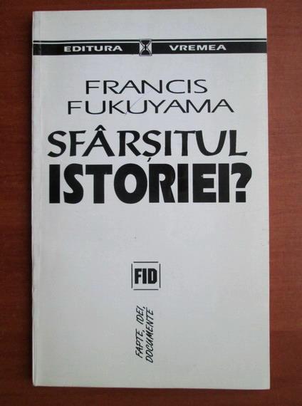 Anticariat: Francis Fukuyama - Sfarsitul istoriei?
