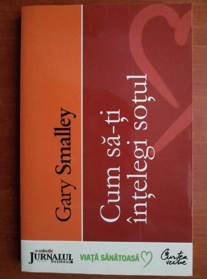 Anticariat: Gary Smalley - Cum sa-ti intelegi sotul
