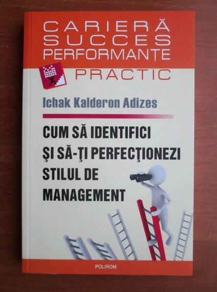 Anticariat: Ichak Kalderon Adizes - Cum sa identifici si sa-ti perfectionezi stilul de management