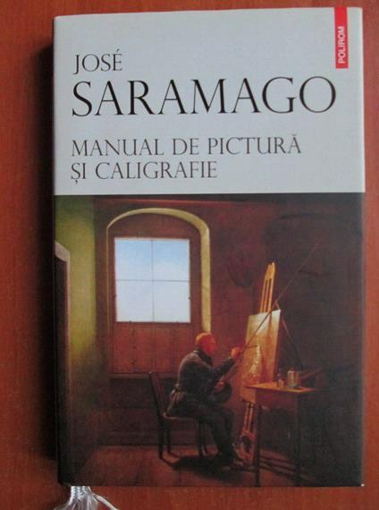 Anticariat: Jose Saramago - Manual de pictura si caligrafie