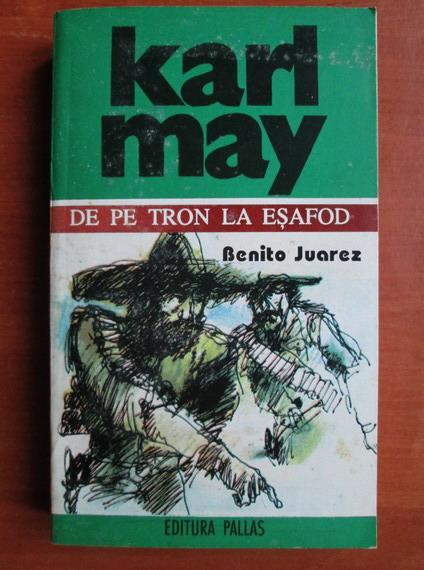 Anticariat: Karl May - Opere, volumul 3. De pe tron la esafod. Benito Juarez