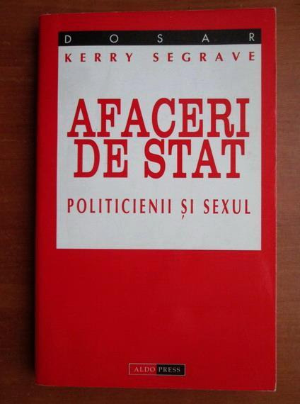 Anticariat: Kerry Segrave - Afaceri de stat. Politicienii si sexul