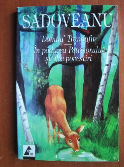 Anticariat: Mihail Sadoveanu - Domnu Trandafir. In padurea Petrisorului si alte povestiri