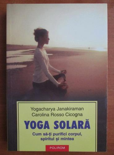 Anticariat: Yogacharya Janakiraman - Yoga solara. Cum sa-ti purifici corpul, spiritul si mintea