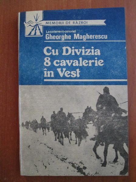 Anticariat: Gheorghe Magherescu - Cu divizia 8 cavalerie in Vest