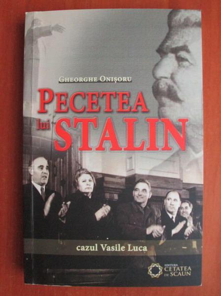 Anticariat: Gheorghe Onisoru - Pecetea lui Stalin. Cazul Vasile Luca