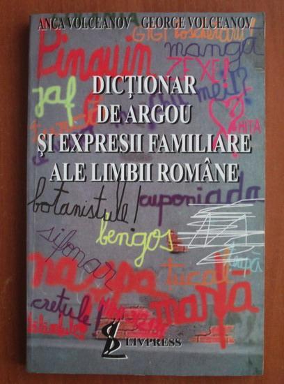 Anticariat: Anca Volceanov - Dictionar de argou si expresii familiare ale limbii romane