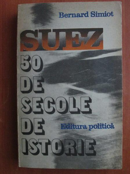 Anticariat: Bernard Simiot - Suez, 50 de secole de istorie