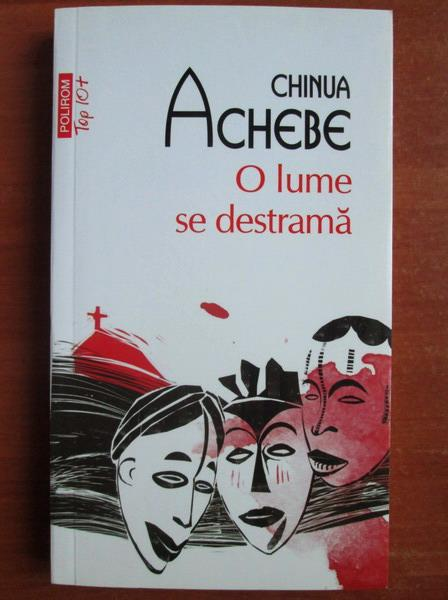 Anticariat: Chinua Achebe - O lume se destrama (Top 10+)